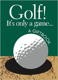 Golf! Its only A Game