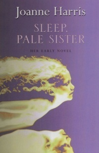 Joanne Harris  Sleep Pale Sister