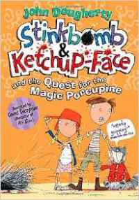 John Dougherty Stinkbomb & Ketchup-Face and the Quest for the Magic Porcupine