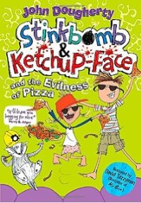 John Dougherty Stinkbomb and Ketchup-Face and the Evilness of Pizza
