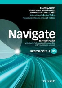 NAVIGATE B1+ INTERMEDIATE Teacher's Guide + Resource Disc